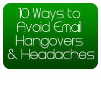 10 Ways to Avoid Email Hangovers and Headaches